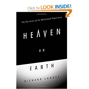 Heaven on Earth: The Varieties of the Millennial Experience Richard Landes