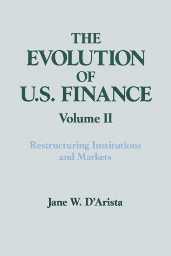 The Evolution of US Finance: v. 2: Restructuring Institutions and Markets (Columbia University Seminar Series) (Best D Series Mutual Funds)