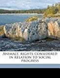 Animals' Rights Considered in Relation to Social Progress, Henry Stephens Salt, 1172304173