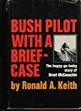 Front cover for the book Bush pilot with a briefcase; the happy-go-lucky story of Grant McConachie by Ronald A. Keith