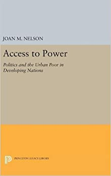 Access to Power: Politics and the Urban Poor in Developing Nations (Center for International Affairs, Harvard University)