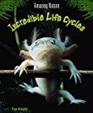Incredible Life Cycles, Tim Knight, 1403411484