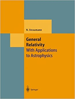 General Relativity: With Applications to Astrophysics (Theoretical and Mathematical Physics)