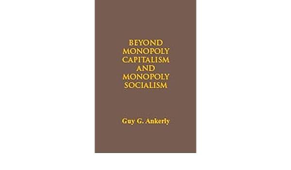 Beyond Monopoly Capitalism and Monopoly Socialism: Amazon.es: Ankerl, Geza: Libros en idiomas extranjeros