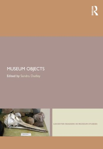 Leicester Readers - Museum Objects: Experiencing the Properties of Things (Leicester Readers in Museum Studies)