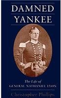 Damned Yankee: The Life of General Nathaniel Lyon