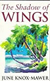 Front cover for the book The Shadow of Wings by June Knox-Mawer