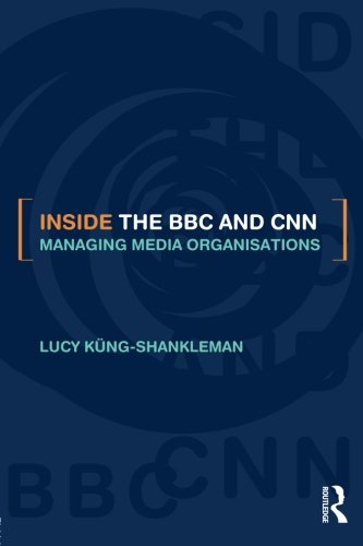 Inside the BBC and CNN: Managing Media Organisations by Routledge