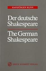 Der deutsche Shakespeare - The German Shakespeare: Eine annotierte Bibliographie zur Shakespeare-Rezeption des deutschsprachigen Kulturraums ... Theatre, Mass Media, Music, Fine Arts)