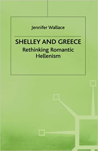 Shelley and Greece: Rethinking Romantic Hellenism