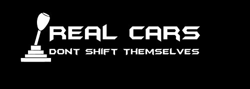 Real Cars Dont Shift Themselves PREMIUM Decal 5