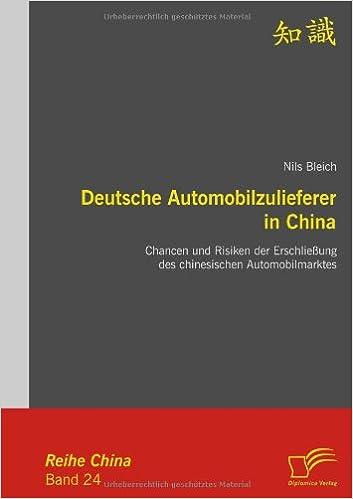 Book Deutsche Automobilzulieferer in China: Chancen und Risiken der Erschließung des chinesischen Automobilmarktes