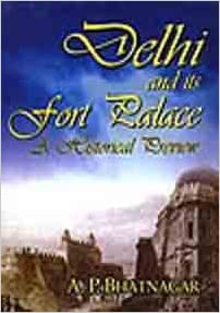 Ebook gratis herunterladen Delhi and Its Fort Palace: A Historical Preview 8187226838 PDF MOBI by A.P. Bhatnagar