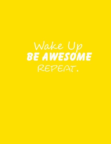 Wake Up Be Awesome Repeat.: Wake Up Be Awesome Repeat Lined Journal Notebook Diary book gifts 8.5 x 11 inches = 21.59 x 27.94 cm = A4 journals to write in writing white paper Yellow Cover pdf