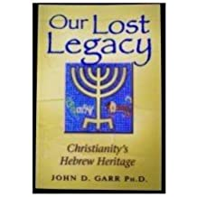 Our Lost Legacy: Christianity's Hebrew Heritage