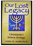 img - for Our Lost Legacy: Christianity's Hebrew Heritage book / textbook / text book