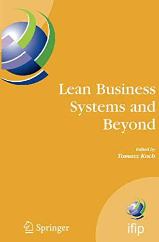 Lean Business Systems and Beyond: First IFIP TC 5 Advanced Production Management Systems Conference (APMS'2006), Wroclaw, Poland, September 18-20, ... in Information and Communication Technology)