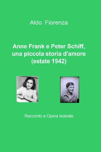 Anne Frank e Peter Schiff, una piccola storia damore (estate 1942) (Italian Edition)