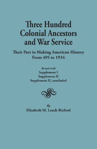Three Hundred Colonial Ancestors and War Service : Their Part in Making American History from 495 to 1934. Bound with Supplement I, Supplement II, and Supplement II, Concluded.