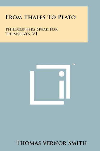 From Thales to Plato: Philosophers Speak for Themselves, V1