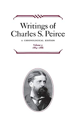 Writings of Charles S. Peirce: A Chronological Edition, Volume 5: -
