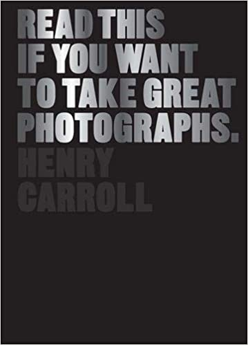 0950ebede87b Read This if You Want to Take Great Photographs  Amazon.co.uk  Henry Carroll   8601404213243  Books