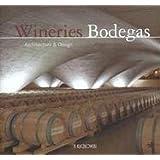 Bodegas arquitectura y diseño = Wineires designer and desing: Architecture and Design