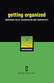 Getting Organized: Improving Focus, Organization and Productivity by [Crouch, Chris]