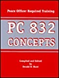 PC 832 Concepts III : Peace Officer Required Training, Hunt, Derald D., 1928916198