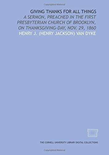 Giving thanks for all things: a sermon, preached in the First Presbyterian Church of Brooklyn, on Thanksgiving-Day, Nov. 29, 1860