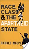 Race Class and the Apartheid State, Wolpe, Harold, 0865431426