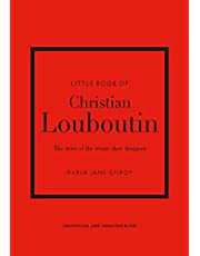 Little Book of Christian Louboutin: The Story of the Iconic Shoe Designer