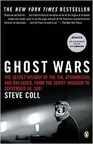 Ghost Wars: The Secret History of the CIA, Afghanistan, and bin Laden, from the Soviet Invasion to September 10, 2001 by Steve Coll
