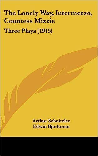 Google free download books The Lonely Way, Intermezzo, Countess Mizzie: Three Plays (1915) in Norwegian PDF 143740829X