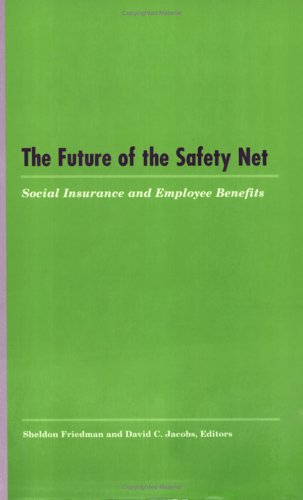 The Future of the Safety Net: Social Insurance and Employee Benefits (LERA Research Volumes) Pdf