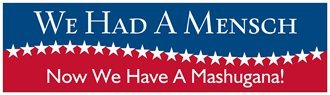 (Humorous Anti Trump Bumper Sticker - We Had A Mensch Now We Have A Mashugana! )