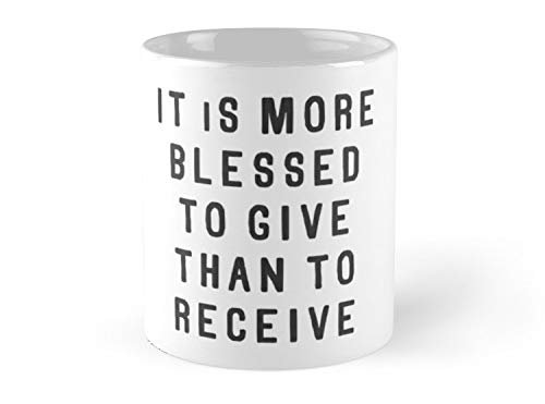 It Is More Blessed To Give Than To Receive Mug - 11oz Mug - Made from Ceramic - Best gift for family friends