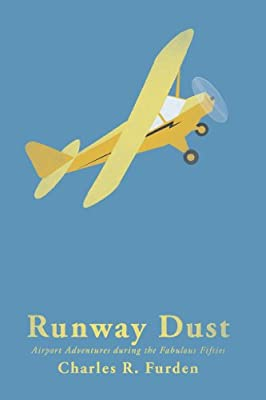 Runway Dust: Airport Adventures during the Fabulous Fifties