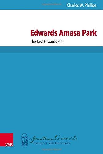 Edwards Amasa Park: The Last Edwardsean (New Directions in Jonathan Edwards Studies)