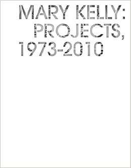 Mary Kelly: Projects, 1973-2010