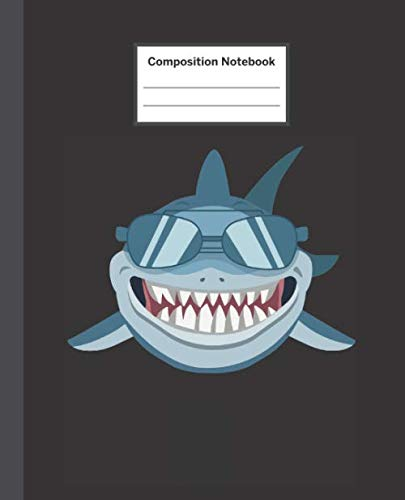 Composition Notebook: Smiling Shark Boy with Sunglasses - Blank Composition Notebook Wide Ruled College Ruled Notebook. 110 Sheets / 220 Pages. ... Notebook. Workbook for Teens Kids Students. ()