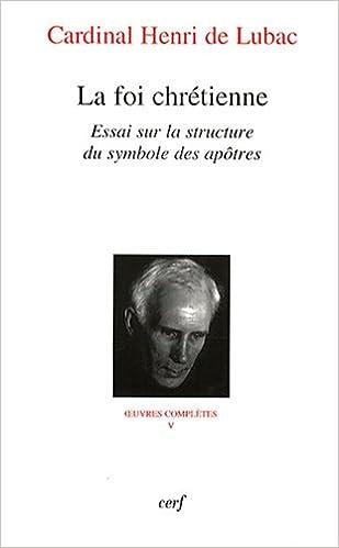 En ligne La foi chrétienne : Essai sur la structure du symbole des apôtres epub, pdf