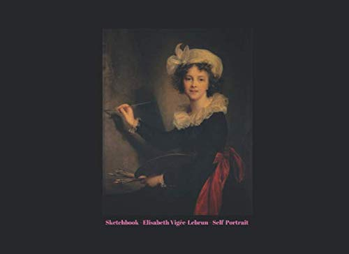 Sketch Book: Art Notebook For Girls With Blank Pages For Drawing And Sketching - Elisabeth Vigée-Lebrun (Famous Feminist Artists)