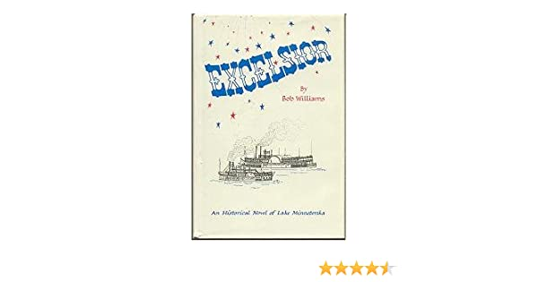 Amazon Com Excelsior An Historical Novel Of Lake