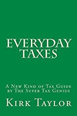 Everyday Taxes : A New Kind of Tax Guide by the Super Tax Genius (Paperback)--by Kirk a. Taylor [2014 Edition] Paperback