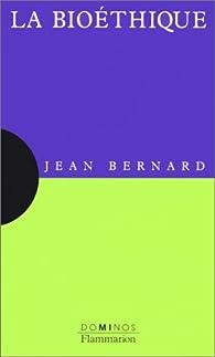 La bioéthique par Jean Bernard