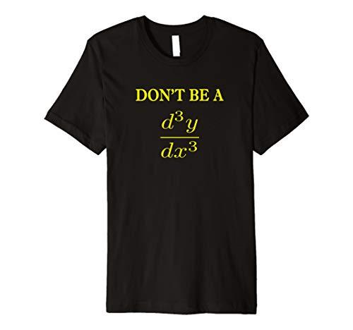 Don't be a Third Derivative Math Teacher Student Premium T-Shirt