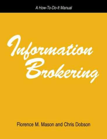 Information Brokering: A How-To-Do-It Manual (How-To-Do-It Manuals for Libraries, No 86) (How to Do It Manuals for Librarians)