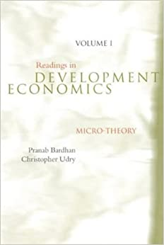 Readings in Development Economics, Volume I: Micro-Theory: Micro-theory v. 1 (Readings in Economics)