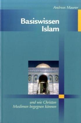 Basiswissen Islam: Und wie Christen Muslimen begegnen können